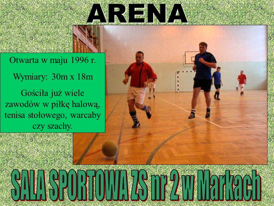 ARENA Otwarta w maju 1996 r. Wymiary: 30m x 18m Gościła już wiele zawodów w piłkę halową, tenisa stołowego, warcaby czy szachy.