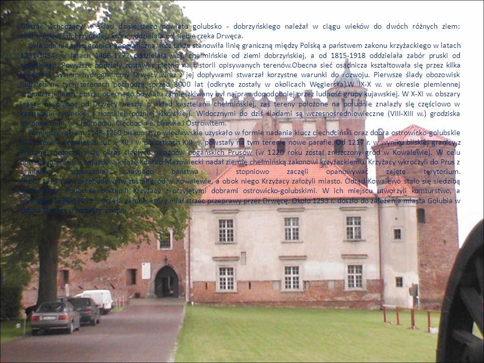 Obszar wchodzący w skład dzisiejszego powiatu golubsko - dobrzyńskiego należał w ciągu wieków do dwóch różnych ziem: chełmińskiej i dobrzyńskiej, któr