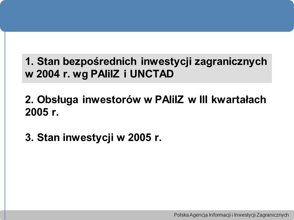 Polska Agencja Informacji i Inwestycji Zagranicznych Obecne usytuowanie oraz wyposażenie PAIiIZ-u znacznie ogranicza możliwość osiągnięcia sukcesu Jednoosobowa spółka Skarbu Państwa Budżet 2005 – 9 mln PLN (4/5 budżetu z dotacji) Brak biur zagranicznych i regionalnych – umowy z regionalnymi Centrami Obsługi Inwestora Zatrudnienie - 130 osób (w tym 25 osób obsługujących projekty inwestycyjne i 10 osób zajmujących się kontaktami z regionami) Marketing inwestycyjny i promocja gospodarcza Polski Obsługa dużych projektów gwarantujących znaczny wzrost zatrudnienia Informacje nt.