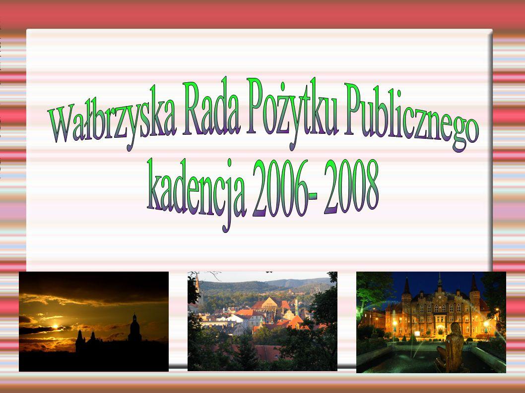 Wałbrzyska Rada Pożytku Publicznegokadencja 2006- 2008 Wałbrzyska Rada Pożytku Publicznegokadencja 2006- 2008