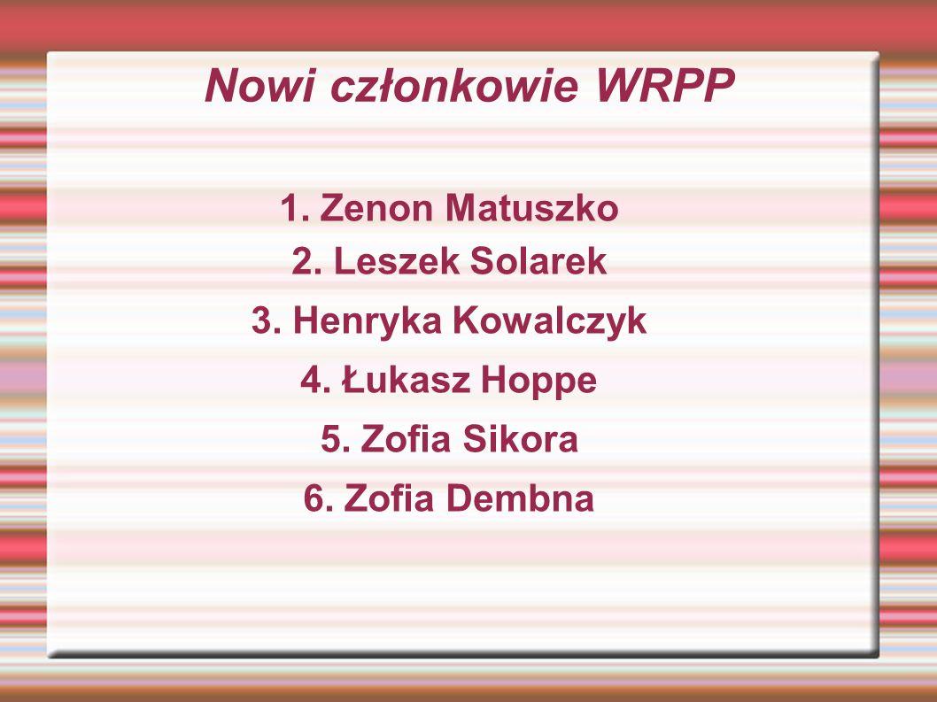 Nowi członkowie WRPP 1. Zenon Matuszko 2. Leszek Solarek 3.