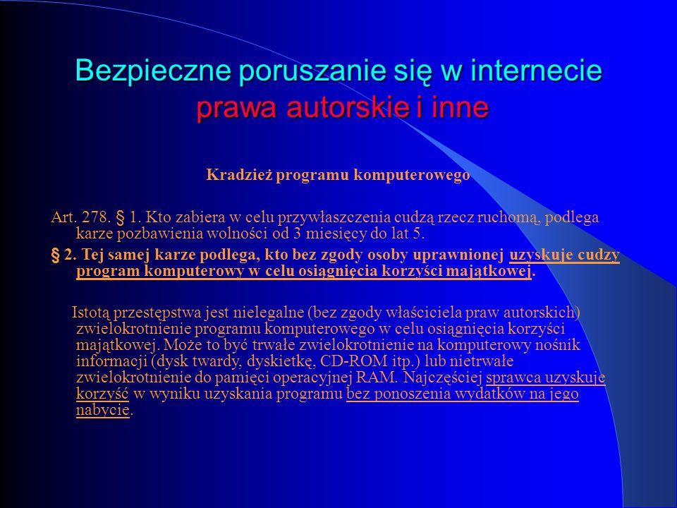 Bezpieczne poruszanie się w internecie prawa autorskie i inne Kradzież programu komputerowego Art. 278. § 1. Kto zabiera w celu przywłaszczenia cudzą