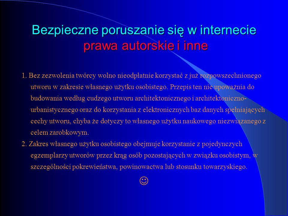 Bezpieczne poruszanie się w internecie prawa autorskie i inne 1. Bez zezwolenia twórcy wolno nieodpłatnie korzystać z już rozpowszechnionego utworu w