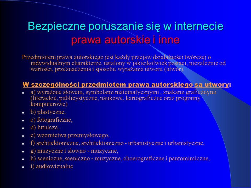 Bezpieczne poruszanie się w internecie prawa autorskie i inne Przedmiotem prawa autorskiego jest każdy przejaw działalności twórczej o indywidualnym c