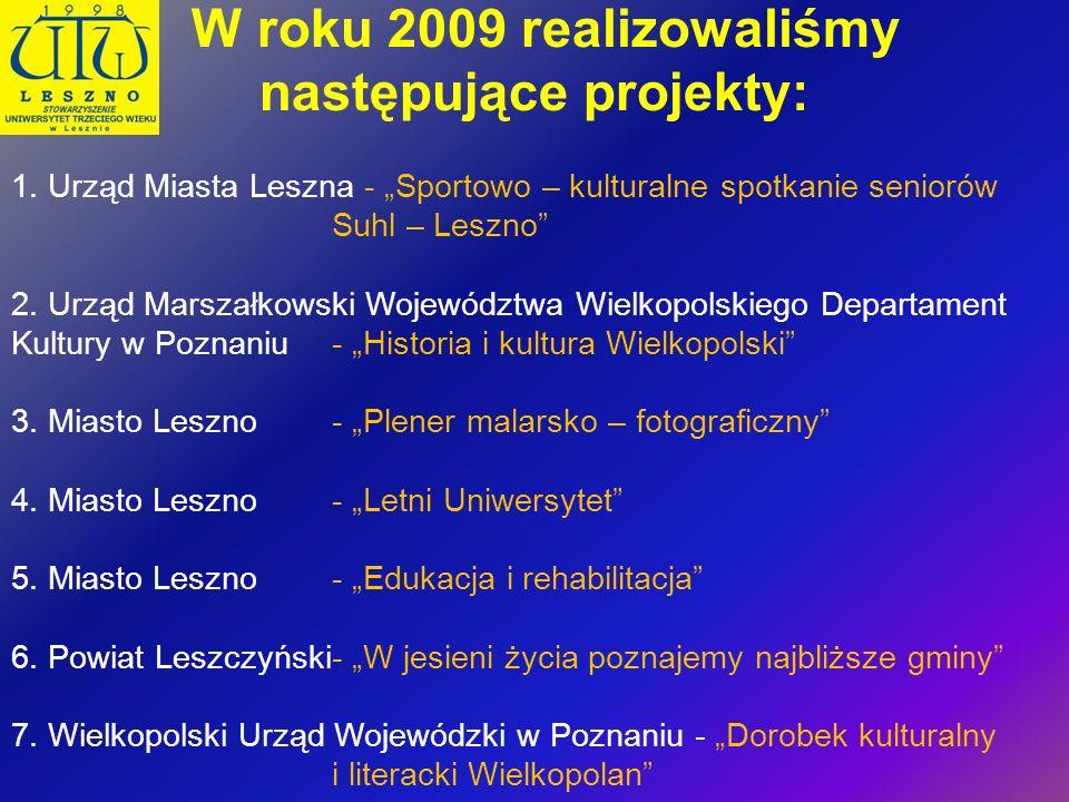 W roku 2009 realizowaliśmy następujące projekty: 1. Urząd Miasta Leszna - Sportowo – kulturalne spotkanie seniorów Suhl – Leszno 2. Urząd Marszałkowsk