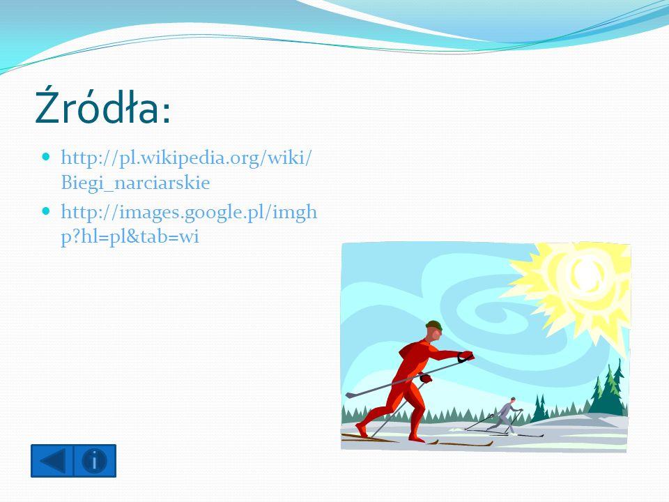Źródła: http://pl.wikipedia.org/wiki/ Biegi_narciarskie http://images.google.pl/imgh p?hl=pl&tab=wi