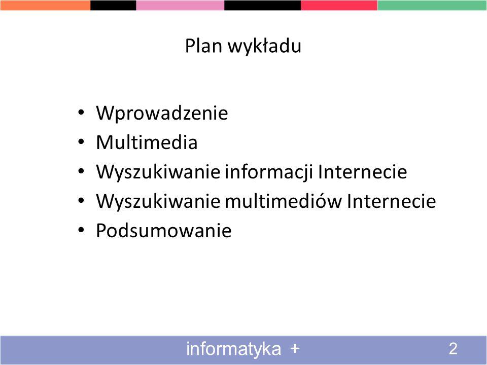 Plan wykładu Wprowadzenie Multimedia Wyszukiwanie informacji Internecie Wyszukiwanie multimediów Internecie Podsumowanie 2 informatyka +