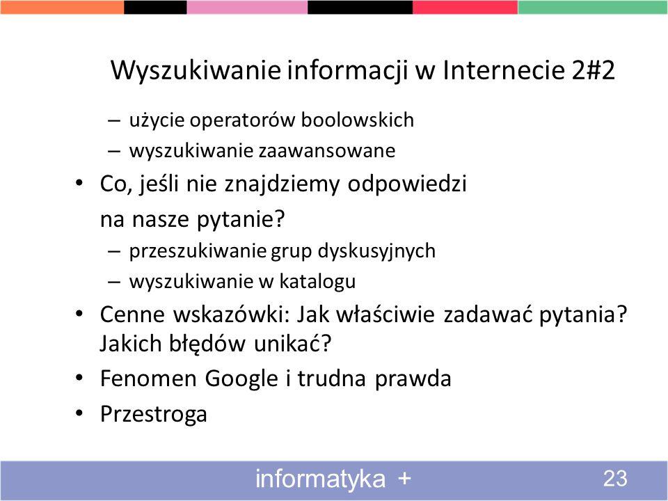Wyszukiwanie informacji w Internecie 1#2 Czym właściwie jest wyszukiwarka? Zasada działania wyszukiwarki Popularne wyszukiwarki Jak szukać informacji
