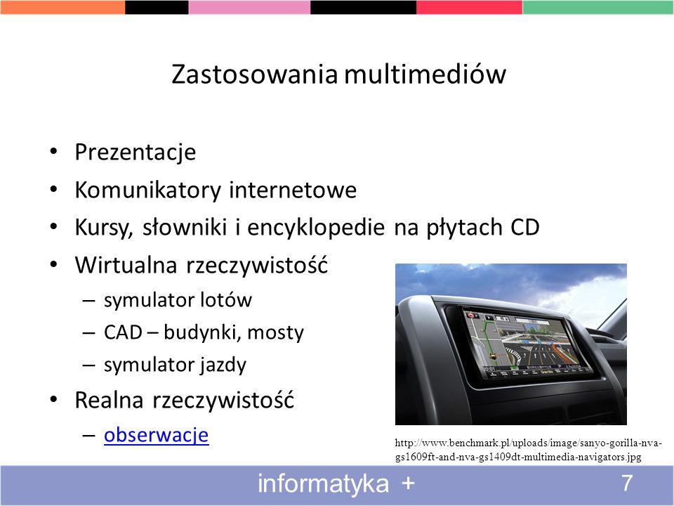 Zastosowania multimediów Prezentacje Komunikatory internetowe Kursy, słowniki i encyklopedie na płytach CD Wirtualna rzeczywistość – symulator lotów – CAD – budynki, mosty – symulator jazdy Realna rzeczywistość – obserwacje obserwacje http://www.benchmark.pl/uploads/image/sanyo-gorilla-nva- gs1609ft-and-nva-gs1409dt-multimedia-navigators.jpg 7 informatyka +