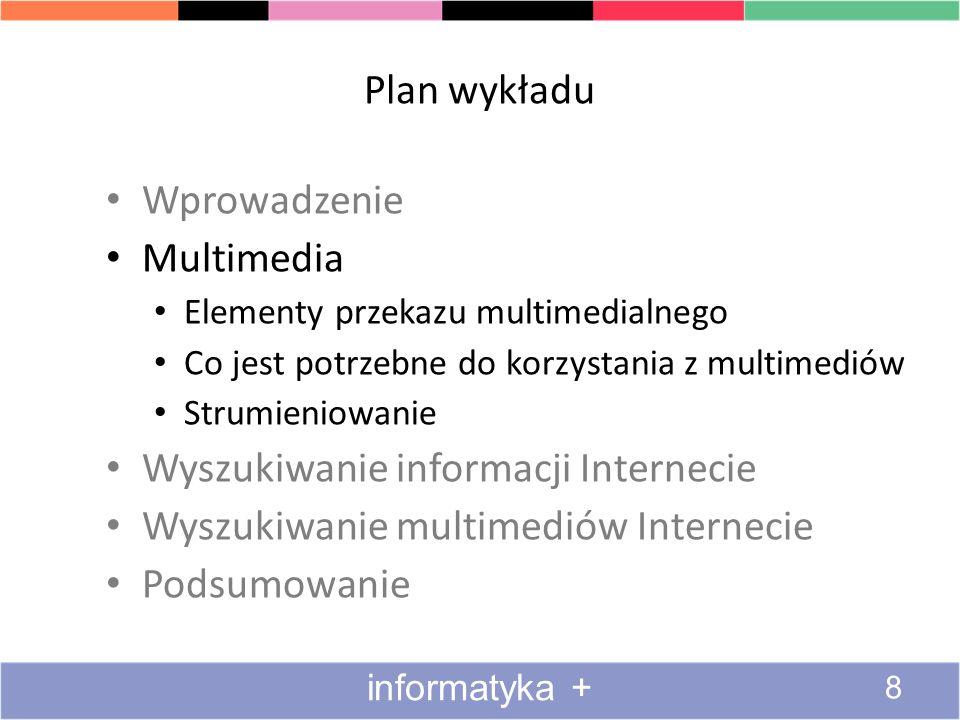 Plan wykładu Wprowadzenie Multimedia Elementy przekazu multimedialnego Co jest potrzebne do korzystania z multimediów Strumieniowanie Wyszukiwanie informacji Internecie Wyszukiwanie multimediów Internecie Podsumowanie 8 informatyka +