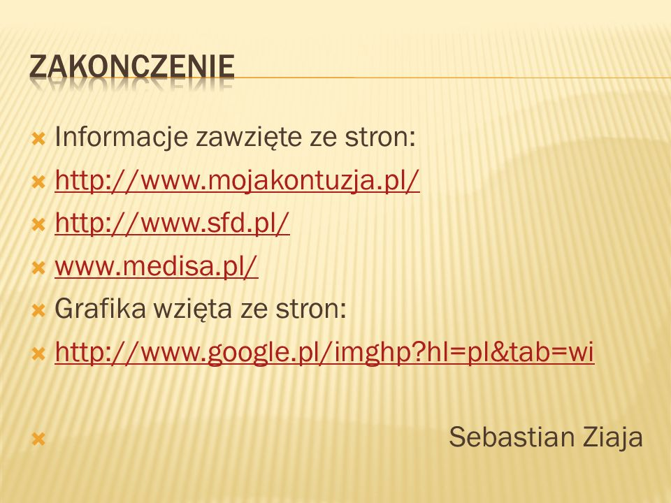 Informacje zawzięte ze stron: http://www.mojakontuzja.pl/ http://www.sfd.pl/ www.medisa.pl/ Grafika wzięta ze stron: http://www.google.pl/imghp?hl=pl&