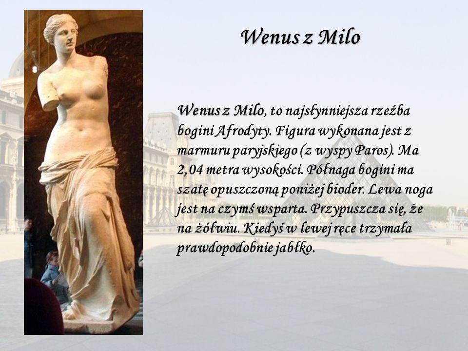 Wenus z Milo Wenus z Milo, to najsłynniejsza rzeźba bogini Afrodyty. Figura wykonana jest z marmuru paryjskiego (z wyspy Paros). Ma 2,04 metra wysokoś