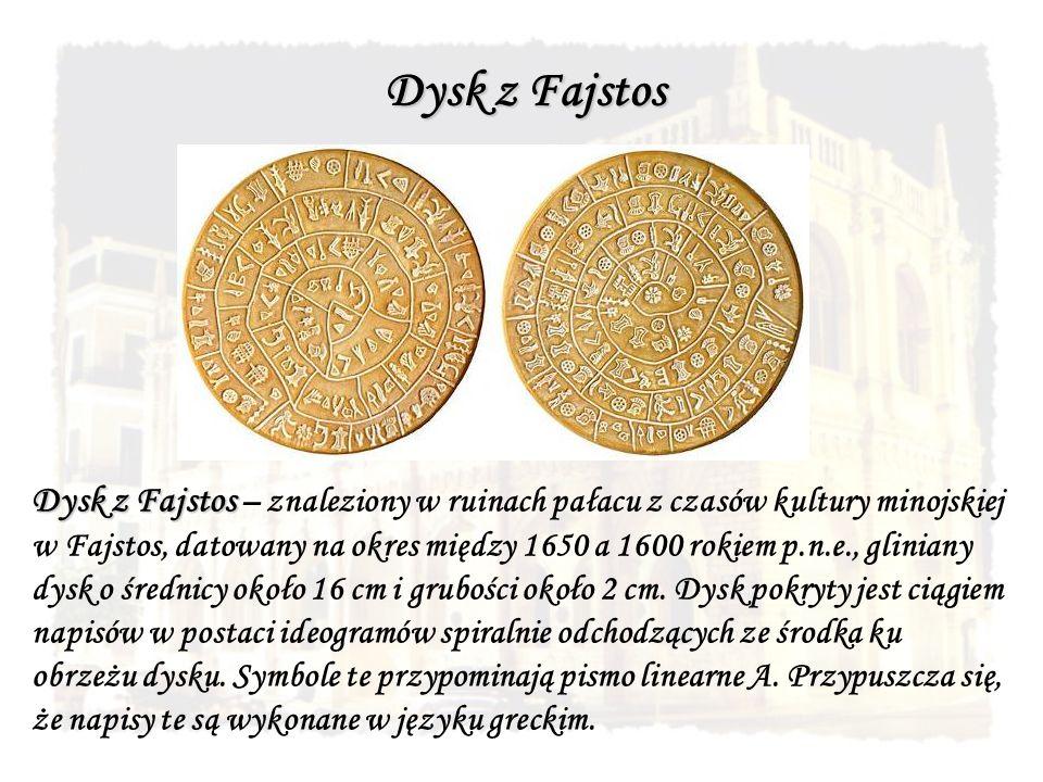 Dysk z Fajstos Dysk z Fajstos – znaleziony w ruinach pałacu z czasów kultury minojskiej w Fajstos, datowany na okres między 1650 a 1600 rokiem p.n.e., gliniany dysk o średnicy około 16 cm i grubości około 2 cm.