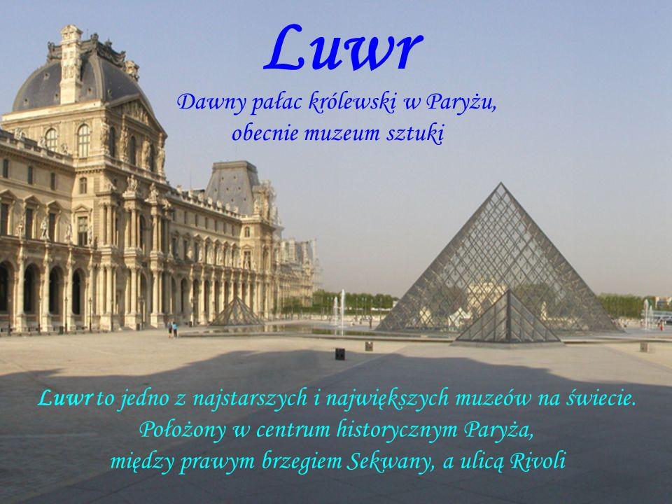 Luwr Dawny pałac królewski w Paryżu, obecnie muzeum sztuki Luwr to jedno z najstarszych i największych muzeów na świecie. Położony w centrum historycz