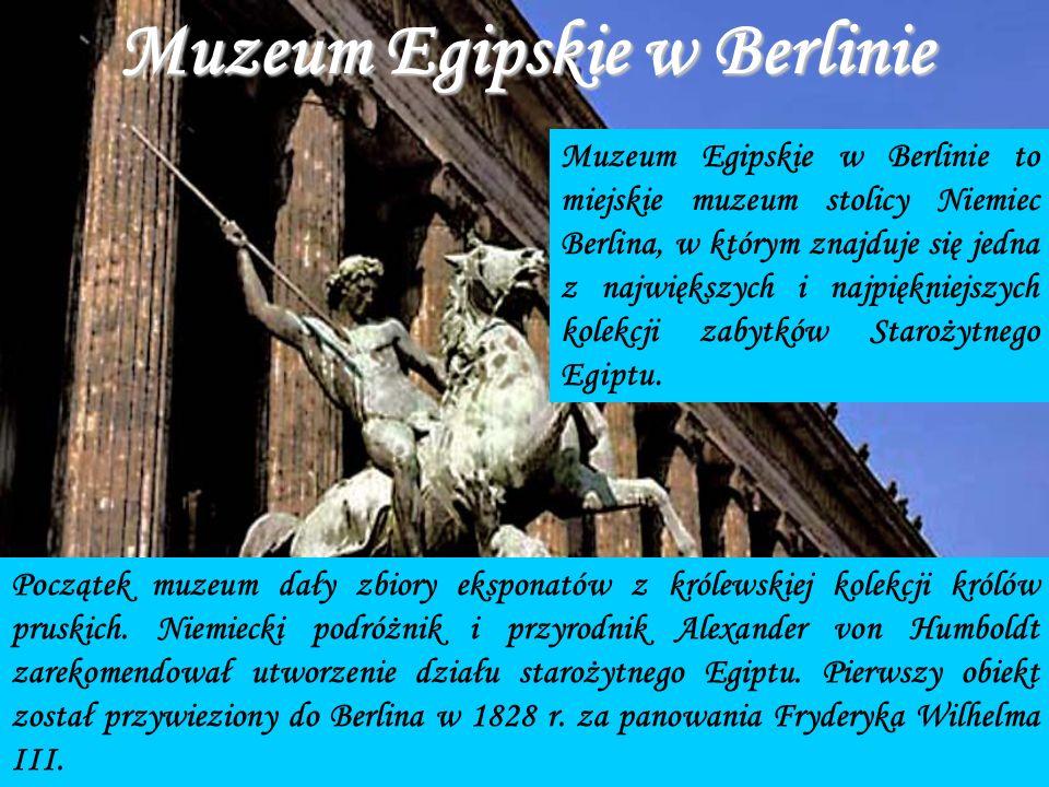 Muzeum Egipskie w Berlinie Muzeum Egipskie w Berlinie to miejskie muzeum stolicy Niemiec Berlina, w którym znajduje się jedna z największych i najpiękniejszych kolekcji zabytków Starożytnego Egiptu.