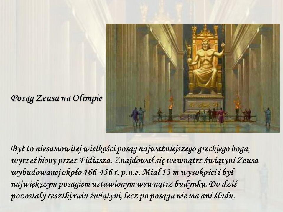 Posąg Zeusa na Olimpie Był to niesamowitej wielkości posąg najważniejszego greckiego boga, wyrzeźbiony przez Fidiasza. Znajdował się wewnątrz świątyni