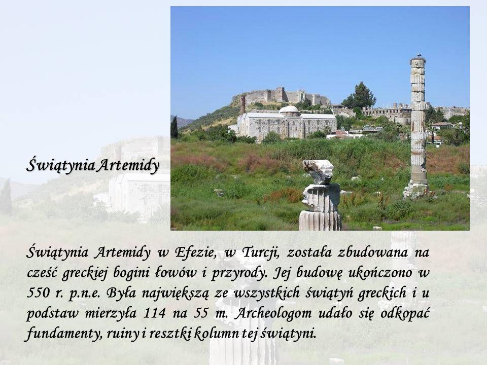 Świątynia Artemidy Świątynia Artemidy w Efezie, w Turcji, została zbudowana na cześć greckiej bogini łowów i przyrody. Jej budowę ukończono w 550 r. p
