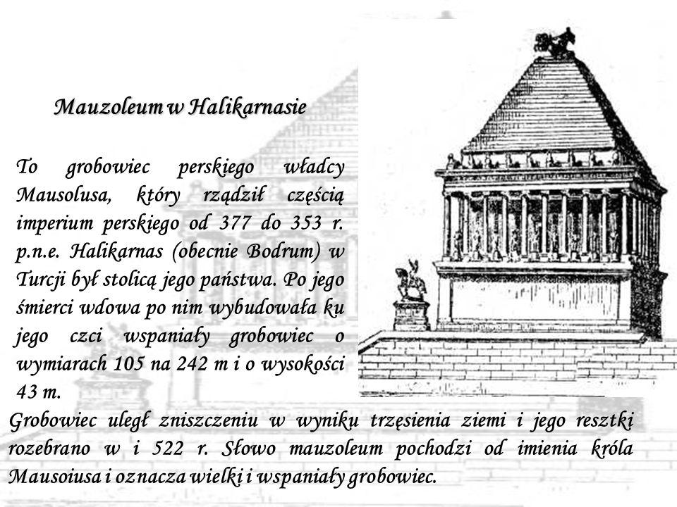 Mauzoleum w Halikarnasie To grobowiec perskiego władcy Mausolusa, który rządził częścią imperium perskiego od 377 do 353 r.