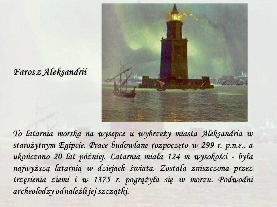 Faros z Aleksandrii To latarnia morska na wysepce u wybrzeży miasta Aleksandria w starożytnym Egipcie. Prace budowlane rozpoczęto w 299 r. p.n.e., a u