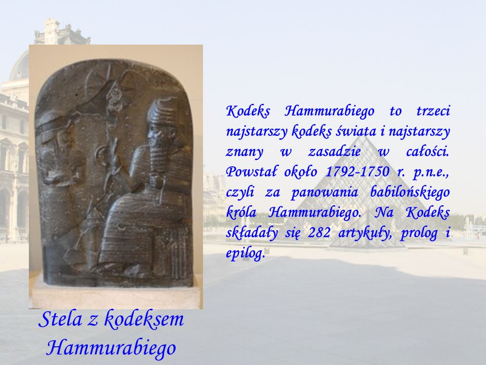 Stela z kodeksem Hammurabiego Kodeks Hammurabiego to trzeci najstarszy kodeks świata i najstarszy znany w zasadzie w całości. Powstał około 1792-1750