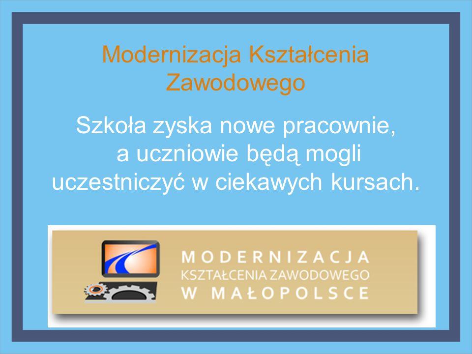 Modernizacja Kształcenia Zawodowego Szkoła zyska nowe pracownie, a uczniowie będą mogli uczestniczyć w ciekawych kursach.