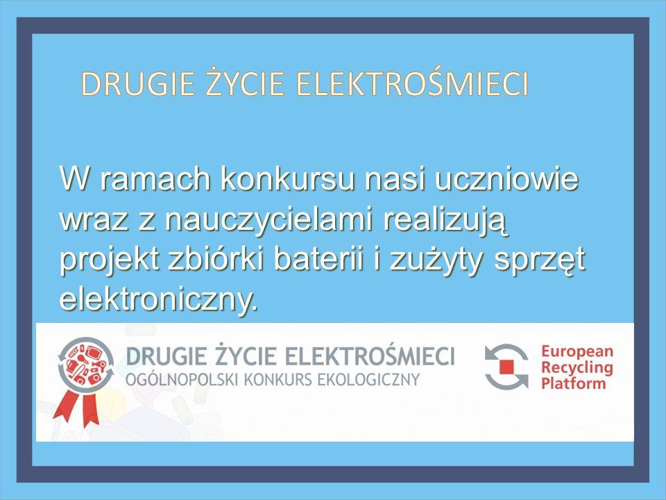 W ramach konkursu nasi uczniowie wraz z nauczycielami realizują projekt zbiórki baterii i zużyty sprzęt elektroniczny.