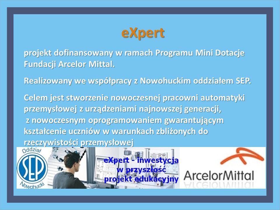 eXpert projekt dofinansowany w ramach Programu Mini Dotacje Fundacji Arcelor Mittal. Realizowany we współpracy z Nowohuckim oddziałem SEP. Celem jest