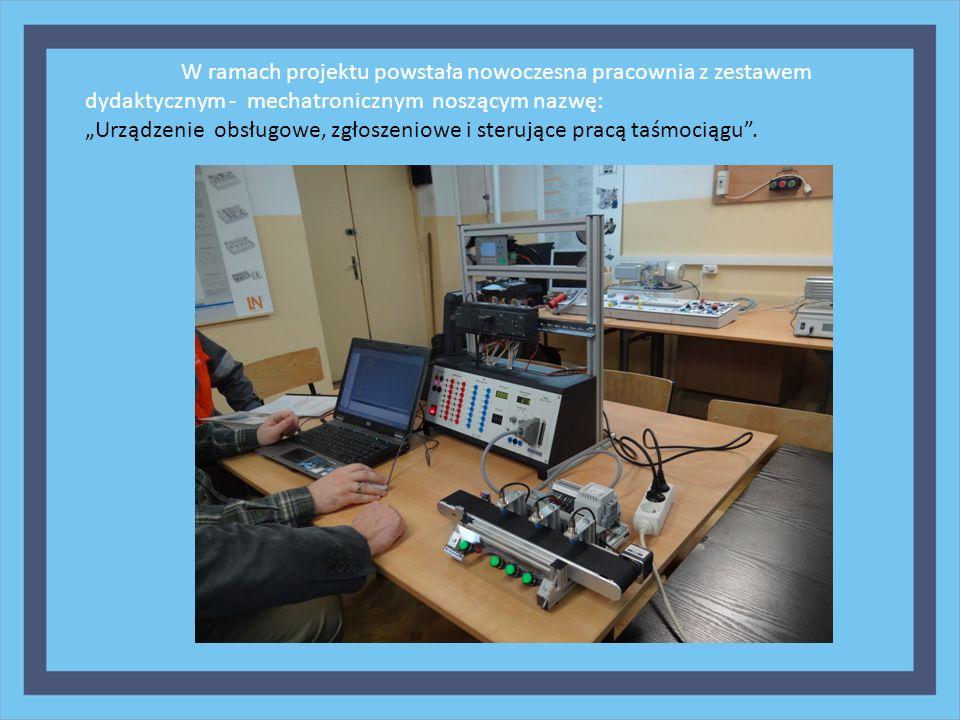 W ramach projektu powstała nowoczesna pracownia z zestawem dydaktycznym - mechatronicznym noszącym nazwę: Urządzenie obsługowe, zgłoszeniowe i sterują