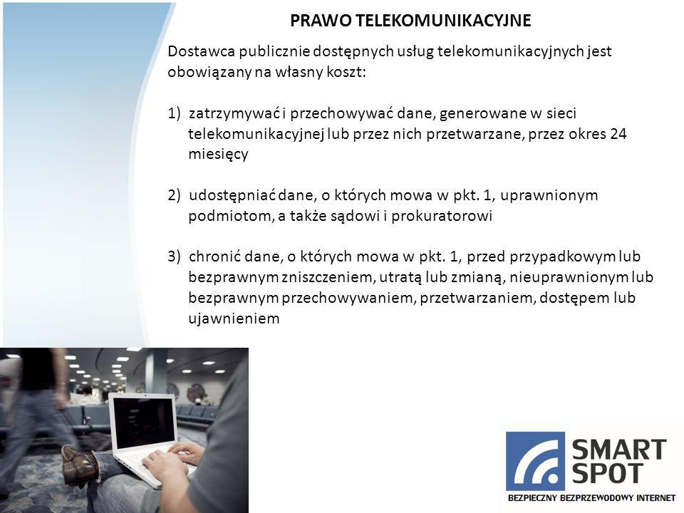PRAWO TELEKOMUNIKACYJNE Dostawca publicznie dostępnych usług telekomunikacyjnych jest obowiązany na własny koszt: 1) zatrzymywać i przechowywać dane,