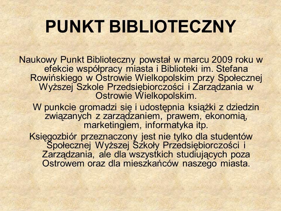 PUNKT BIBLIOTECZNY Naukowy Punkt Biblioteczny powstał w marcu 2009 roku w efekcie współpracy miasta i Biblioteki im. Stefana Rowińskiego w Ostrowie Wi