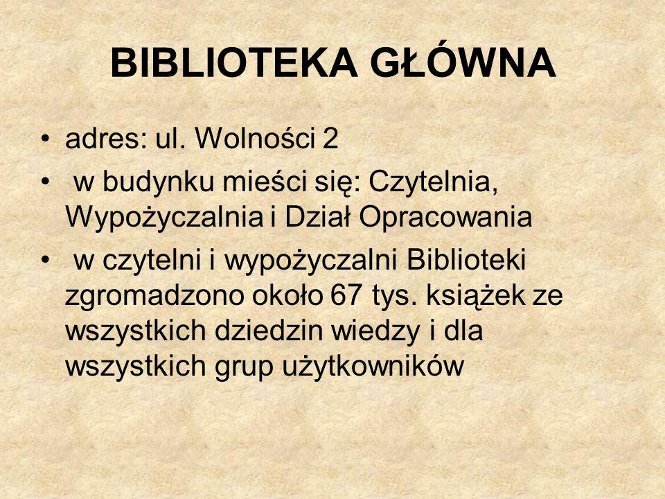 BIBLIOTEKA GŁÓWNA adres: ul. Wolności 2 w budynku mieści się: Czytelnia, Wypożyczalnia i Dział Opracowania w czytelni i wypożyczalni Biblioteki zgroma