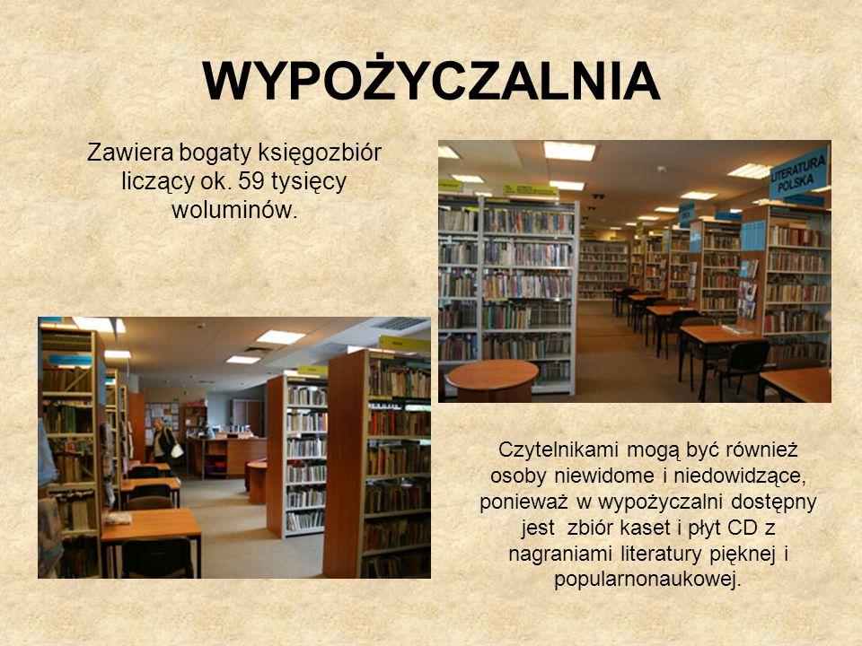 WYPOŻYCZALNIA Zawiera bogaty księgozbiór liczący ok. 59 tysięcy woluminów. Czytelnikami mogą być również osoby niewidome i niedowidzące, ponieważ w wy