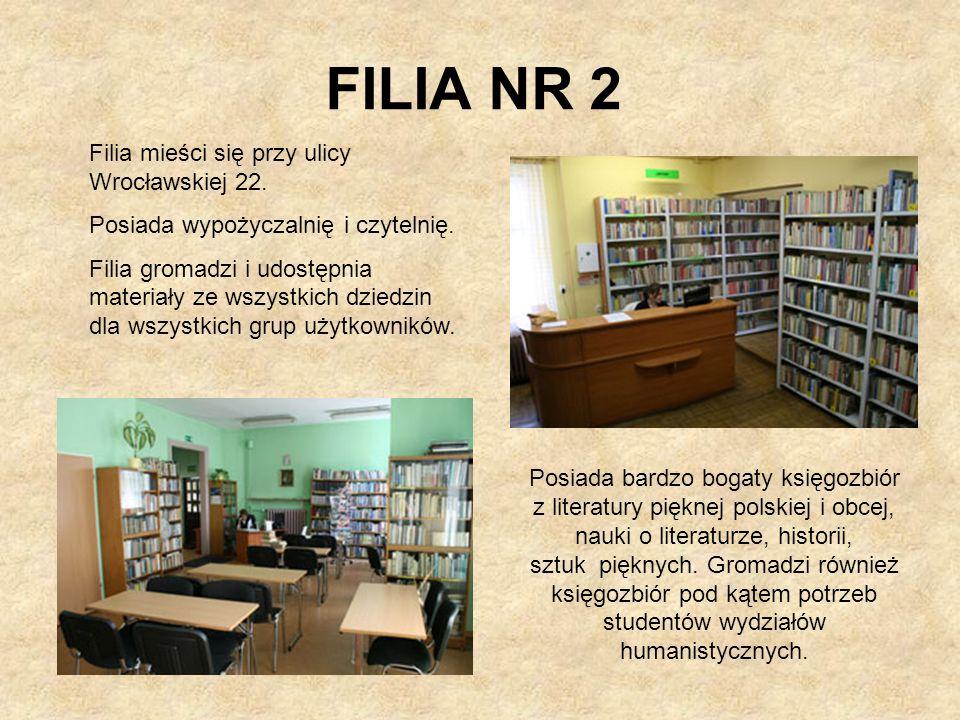 FILIA NR 2 Filia mieści się przy ulicy Wrocławskiej 22. Posiada wypożyczalnię i czytelnię. Filia gromadzi i udostępnia materiały ze wszystkich dziedzi