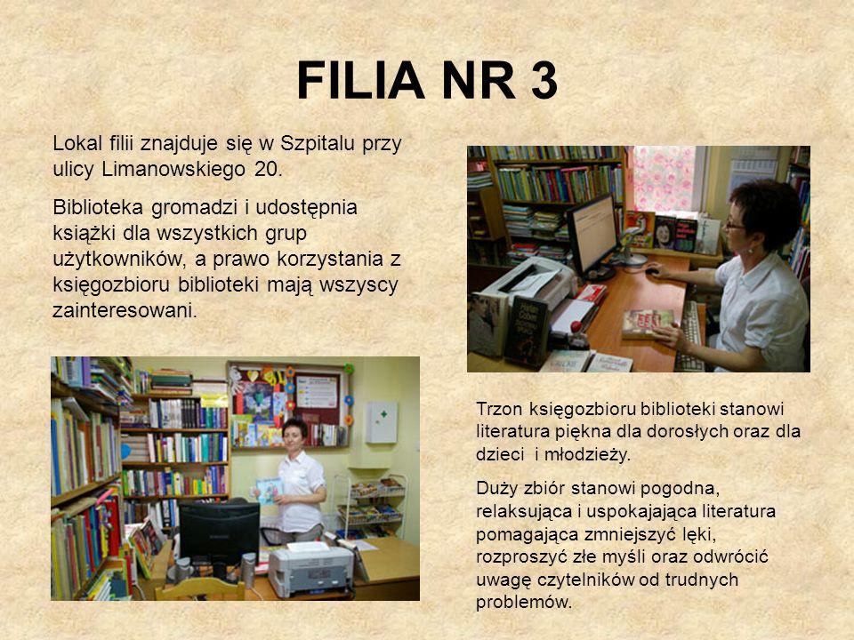 FILIA NR 3 Lokal filii znajduje się w Szpitalu przy ulicy Limanowskiego 20. Biblioteka gromadzi i udostępnia książki dla wszystkich grup użytkowników,