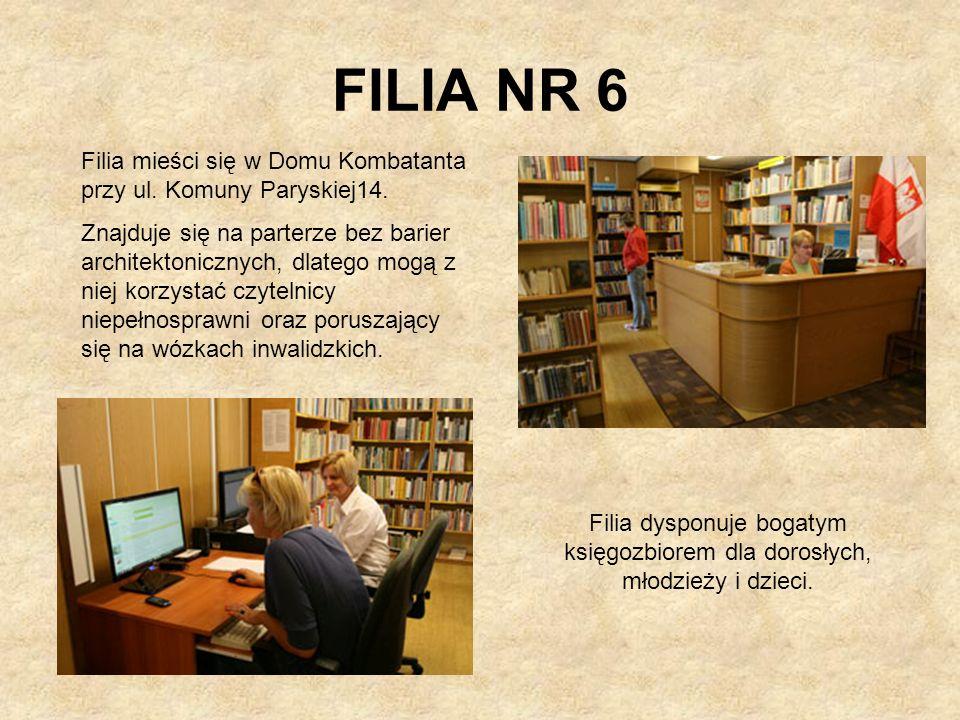 FILIA NR 6 Filia mieści się w Domu Kombatanta przy ul. Komuny Paryskiej14. Znajduje się na parterze bez barier architektonicznych, dlatego mogą z niej