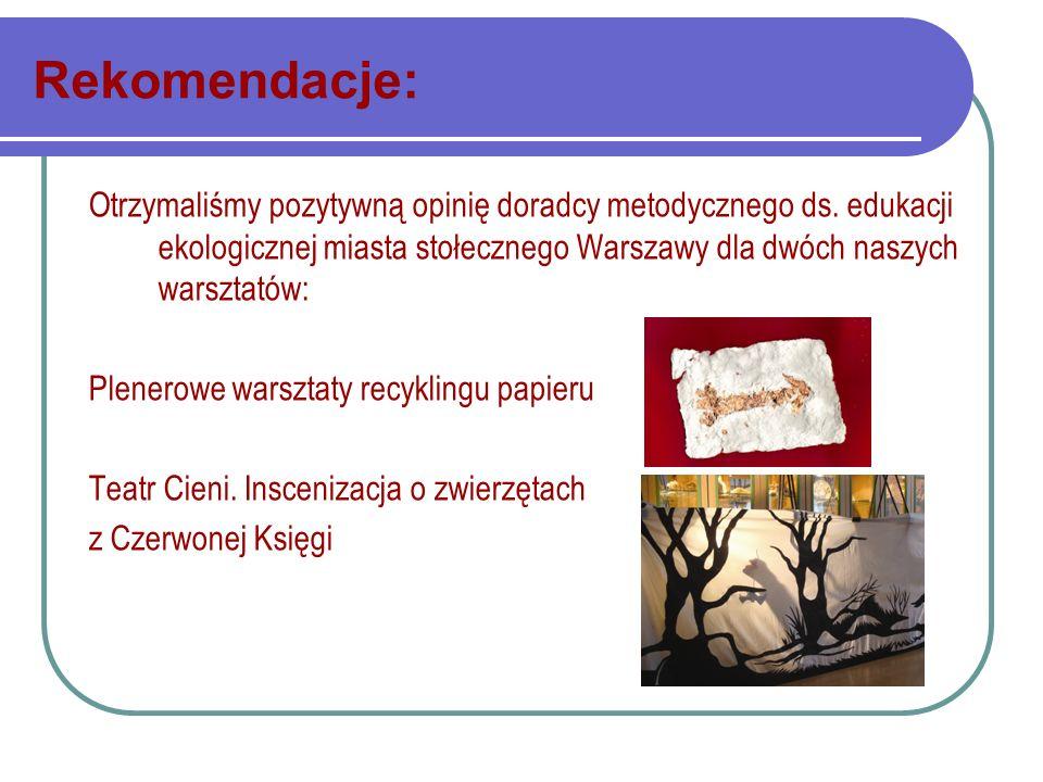 Rekomendacje: Otrzymaliśmy pozytywną opinię doradcy metodycznego ds. edukacji ekologicznej miasta stołecznego Warszawy dla dwóch naszych warsztatów: P