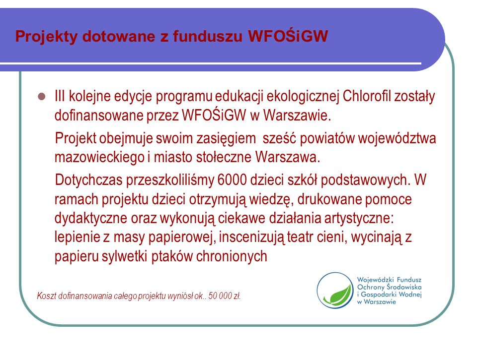 Projekty dotowane z funduszu WFOŚiGW III kolejne edycje programu edukacji ekologicznej Chlorofil zostały dofinansowane przez WFOŚiGW w Warszawie.