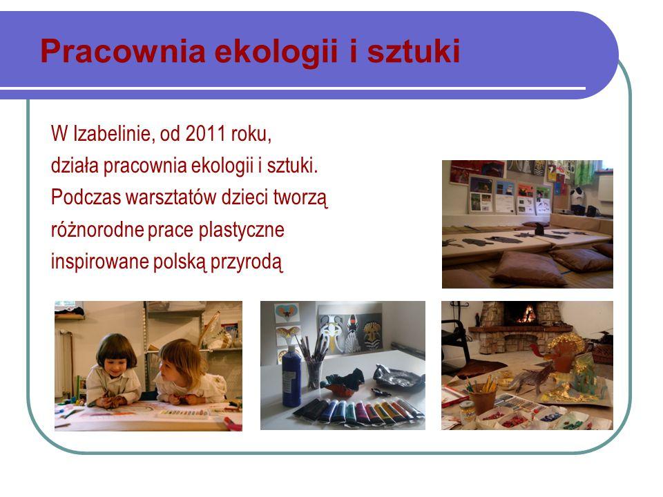 Pracownia ekologii i sztuki W Izabelinie, od 2011 roku, działa pracownia ekologii i sztuki.