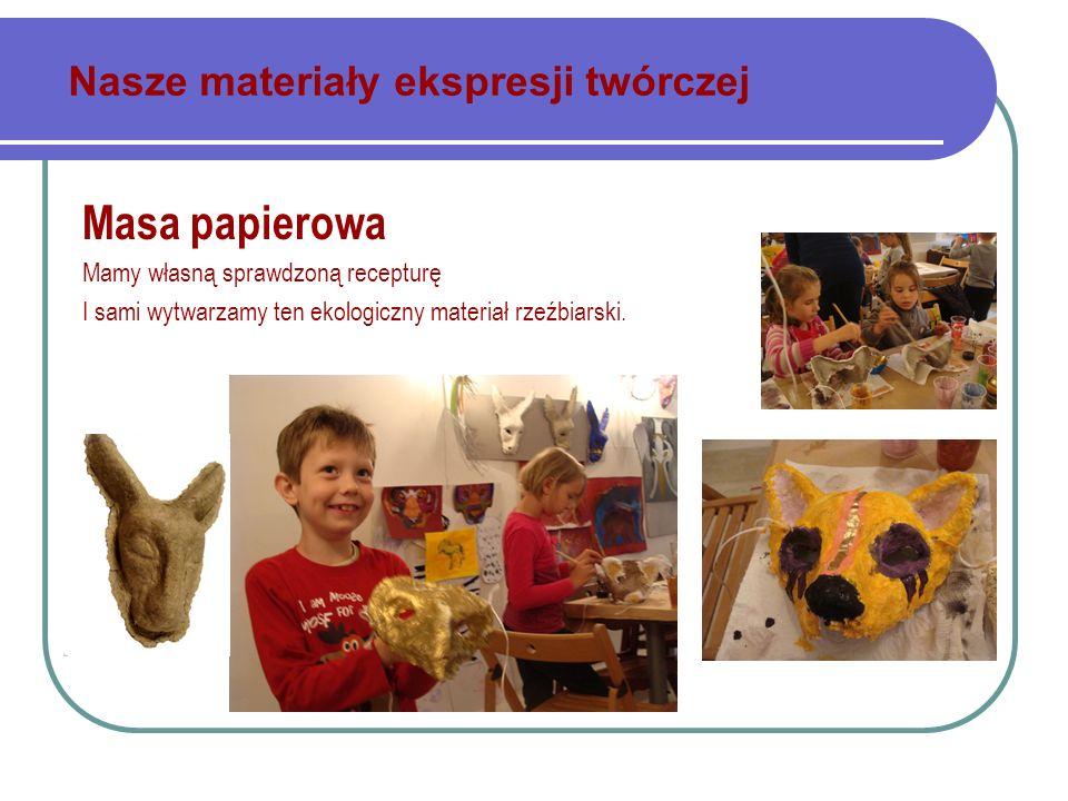 Nasze materiały ekspresji twórczej Masa papierowa Mamy własną sprawdzoną recepturę I sami wytwarzamy ten ekologiczny materiał rzeźbiarski.