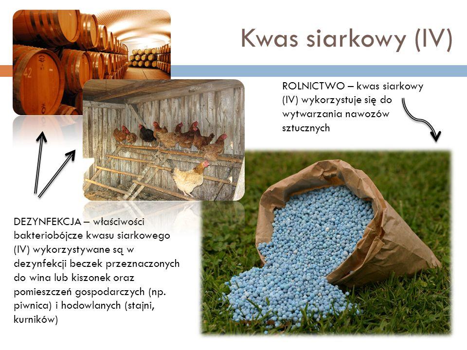 Kwas siarkowy (IV) ROLNICTWO – kwas siarkowy (IV) wykorzystuje się do wytwarzania nawozów sztucznych DEZYNFEKCJA – właściwości bakteriobójcze kwasu si