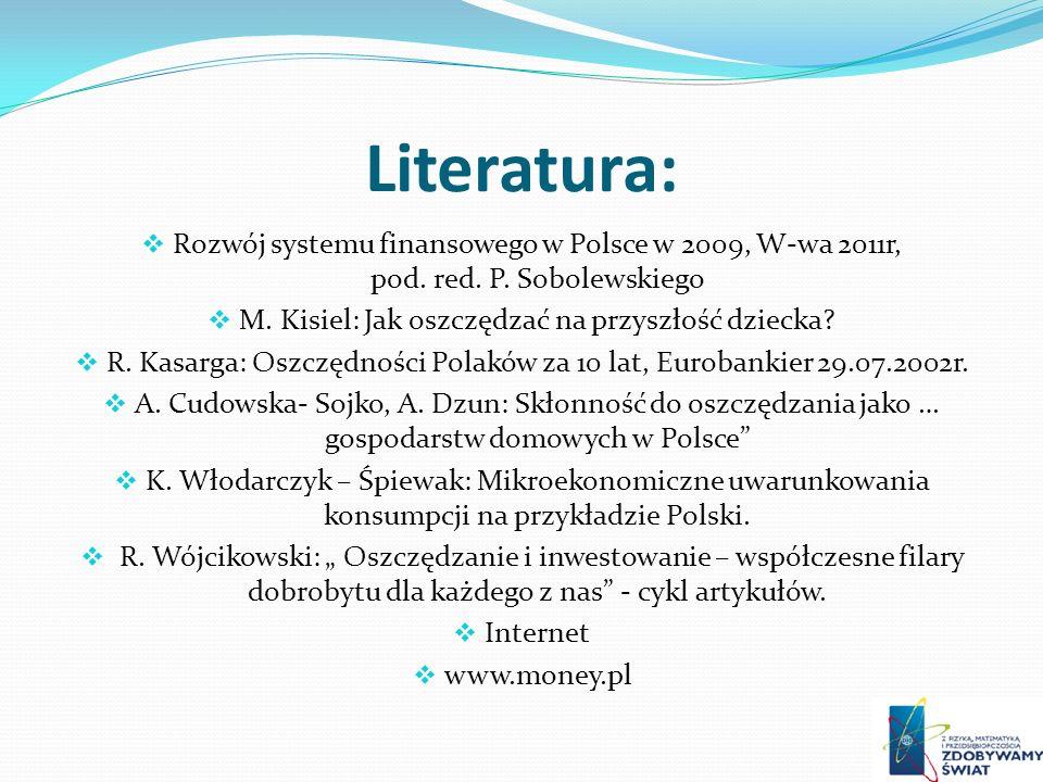 Literatura: Rozwój systemu finansowego w Polsce w 2009, W-wa 2011r, pod. red. P. Sobolewskiego M. Kisiel: Jak oszczędzać na przyszłość dziecka? R. Kas