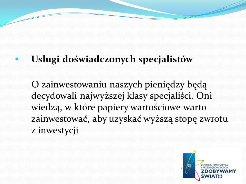 Usługi doświadczonych specjalistów O zainwestowaniu naszych pieniędzy będą decydowali najwyższej klasy specjaliści.