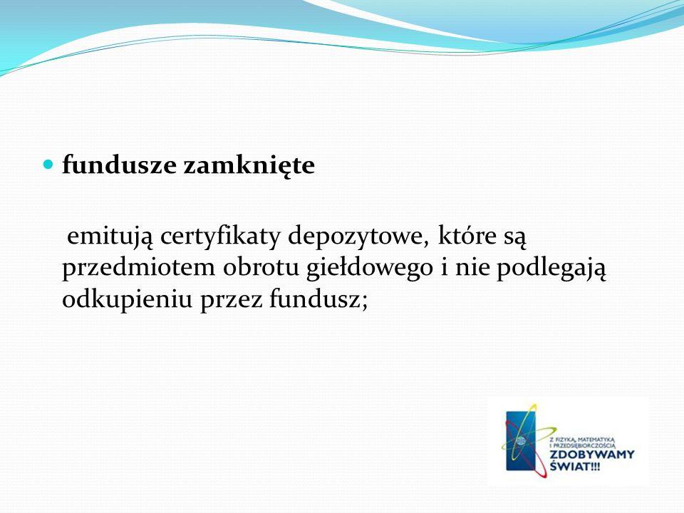 fundusze zamknięte emitują certyfikaty depozytowe, które są przedmiotem obrotu giełdowego i nie podlegają odkupieniu przez fundusz;