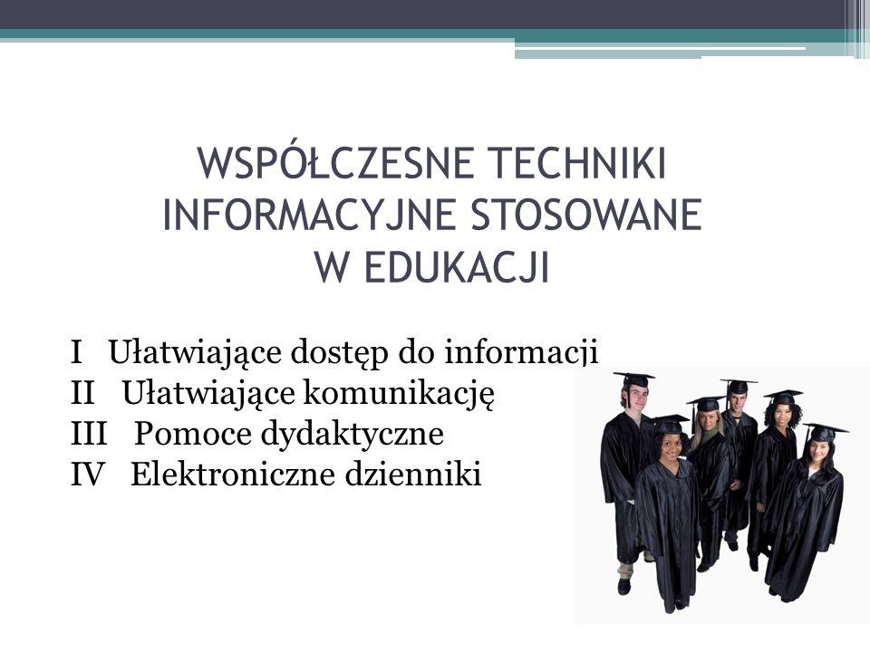 WSPÓŁCZESNE TECHNIKI INFORMACYJNE STOSOWANE W EDUKACJI I Ułatwiające dostęp do informacji II Ułatwiające komunikację III Pomoce dydaktyczne IV Elektro