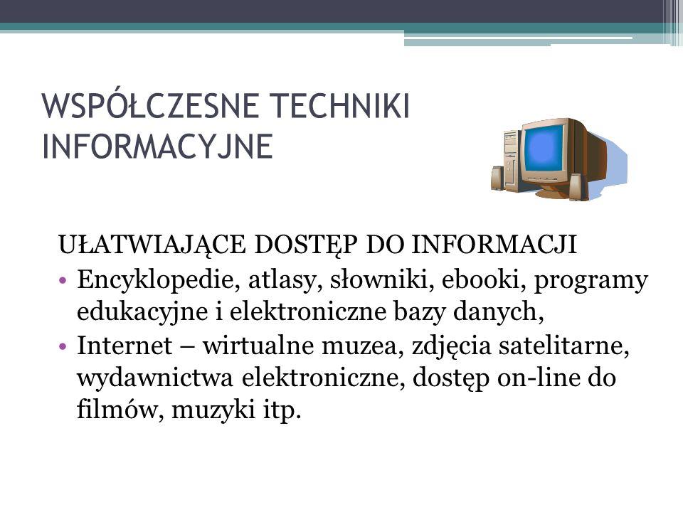 UŁATWIAJĄCE DOSTĘP DO INFORMACJI Encyklopedie, atlasy, słowniki, ebooki, programy edukacyjne i elektroniczne bazy danych, Internet – wirtualne muzea,