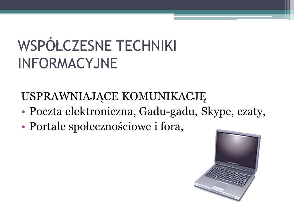 USPRAWNIAJĄCE KOMUNIKACJĘ Poczta elektroniczna, Gadu-gadu, Skype, czaty, Portale społecznościowe i fora,