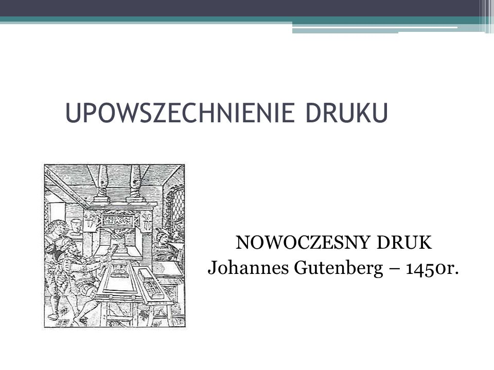 UPOWSZECHNIENIE DRUKU NOWOCZESNY DRUK Johannes Gutenberg – 1450r.
