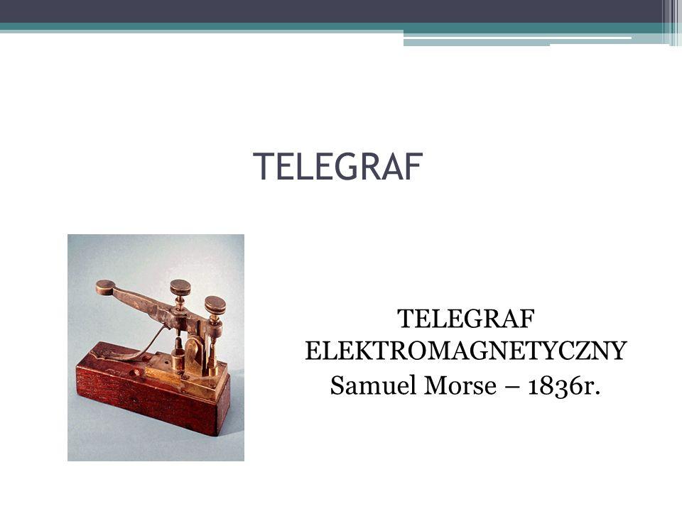 TELEGRAF TELEGRAF ELEKTROMAGNETYCZNY Samuel Morse – 1836r.