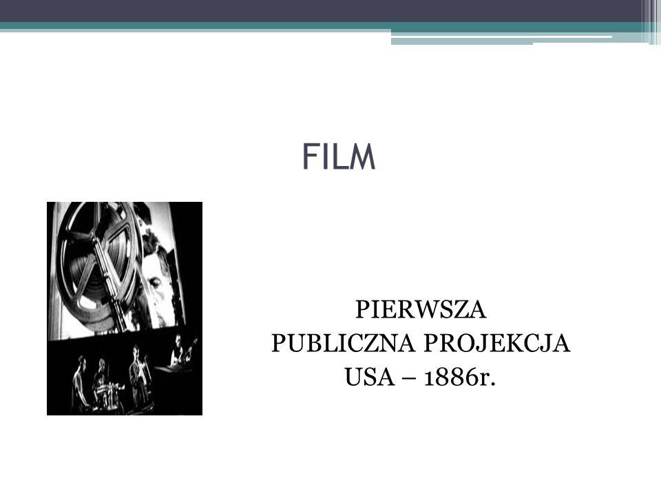 FILM PIERWSZA PUBLICZNA PROJEKCJA USA – 1886r.