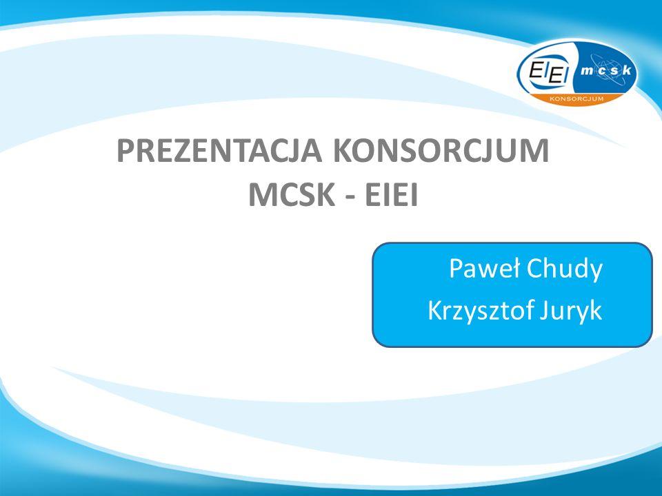 PREZENTACJA KONSORCJUM MCSK - EIEI Paweł Chudy Krzysztof Juryk